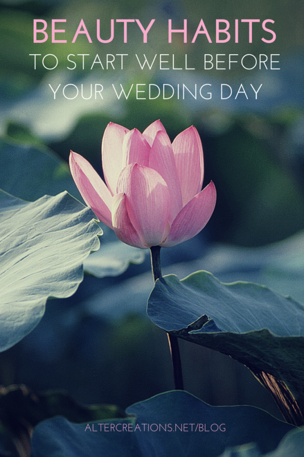 Beauty Habits To Start wWell Before your Wedding Day